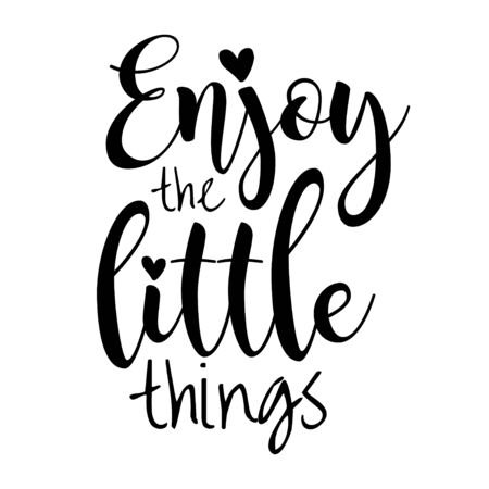 Enjoy the Little Things. Motivational quote. Lettering Poster or Card. Calligraphic Banner and T-Shirt Print. Vector Illustration. Isolated Background