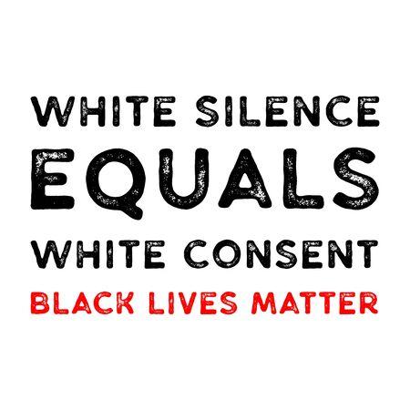 Black Lives Matter Vector Illustration. White Silence Equals White Consent. Against Racial Discrimination.