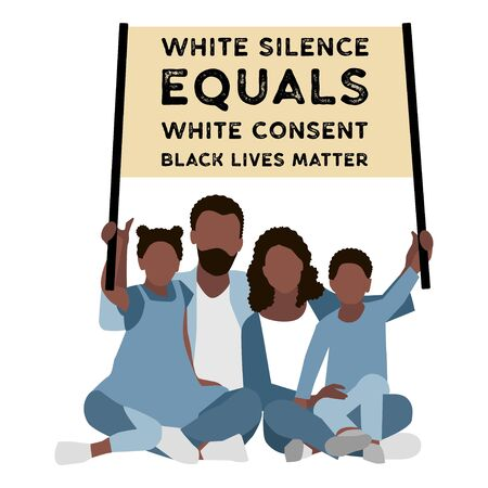 Black Family with a poster White Silence Equals White Consent. Black Lives Matter. Against Racial Discrimination.