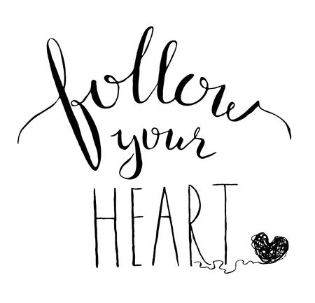 Follow your heart lettering. Motivation card with handdrawn lettering. Rustic quote, isolated on white