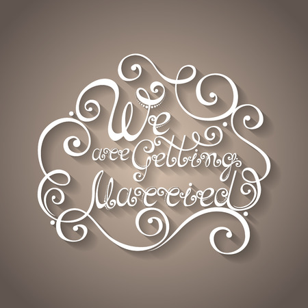 getting married: Vector We are Getting Married Inscription, St. Valentines Day Symbol, Wedding. Hand Drawn Lettering. Ornate Vintage Lettering