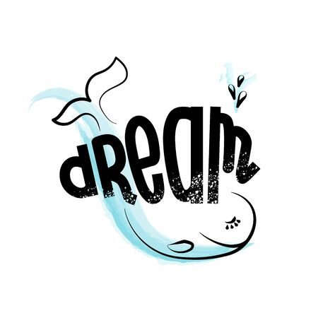Dream inspirational phrase. Motivational poster cute whale watercolor. Drawn font. Vector illustration