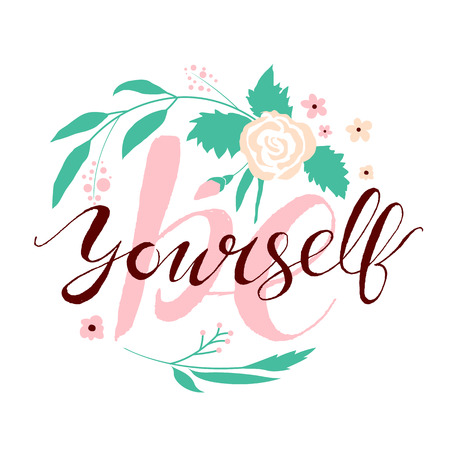 written: Be Yourself! Hand written calligraphy with flowers and leaves, branches, berries. Hand drawn inspiration lettering, motivational quote wallpaper