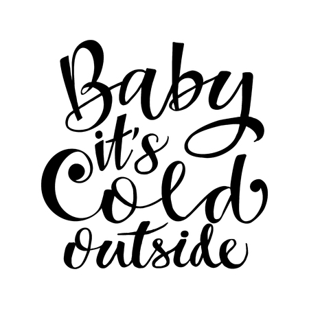 Baby Its Cold Outside, a winter festivel quote hand drawn in modern calligraphy style.