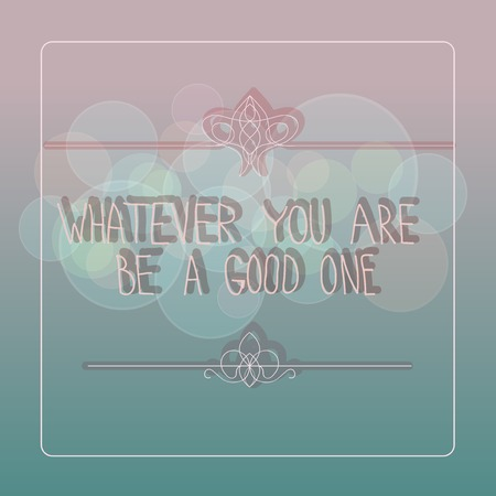 whatever: Quote Typographical Background, vector design Whatever you are be a good one