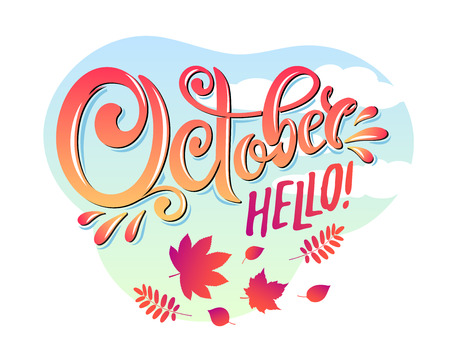 Vector hand written beautiful lettering text October Hello on landscape autumn leaf and blue sky background with clouds. Decorated with bouquet autumn falling leaves. Red Crimson Colors. Illustration