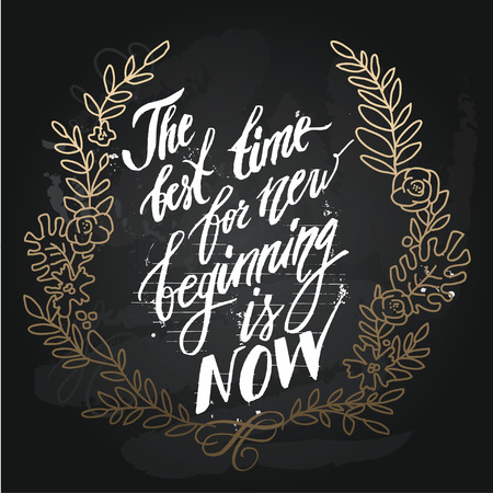 new beginning: The best time for new beginning is now. Vector motivation and inspirational quote. Hand lettering. Typographical element for your design. Can be used as a print on T-shirts and bags, for posters, invitations and cards.