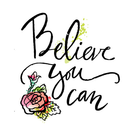 custom letters: Believe you can. Inspirational and motivational quotes. Hand painted brush lettering. Hand lettering and custom typography for your designs: t-shirts, bags, for posters, invitations, cards.