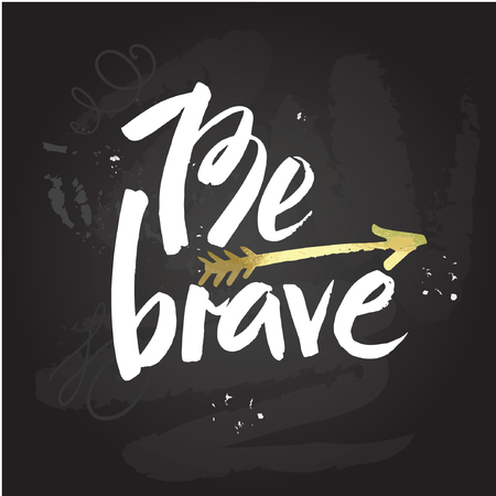 brave: Hand drawn typography poster. Stylish typographic poster design with inscription be brave. Inspirational illustration. White and black colors. Used for greeting cards, posters and print invitations.