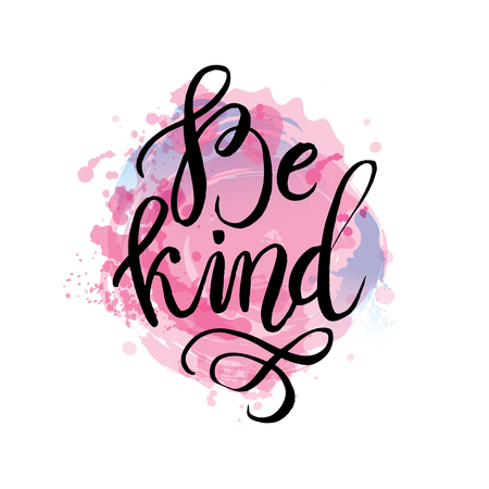 Be kind. Quote. Hand drawn vintage watercolor print with hand lettering. This illustration can be used as a print on t-shirts and bags or as a poster.
