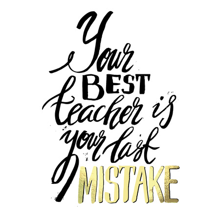 mistake: Your best teacher is your last mistake. Stylish typographic poster design with inscription. Inspirational illustration. White and black colors. Used for greeting cards, posters and print invitations.