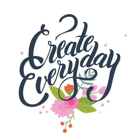 the stimulus: Inspirational lettering composition Create everyday. White background with flowers.
