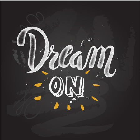 'Dream on' hand painted brush lettering. vintage motivational hand drawn brush script lettering for t shirt apparel, print, poster, card design, typographic composition, vector Vectores