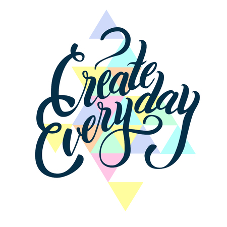 creator: Inspirational lettering composition Create everyday. White background