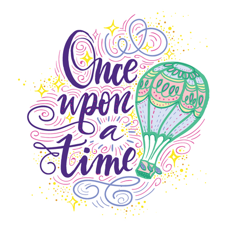 Once upon a time. Vector hand drawn motivational and inspirational quote. Hand lettering phrase, handmade calligraphy inscription typography print poster, handwritten vector illustration.