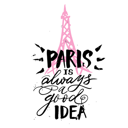 Hand drawn phrase Paris is always a good idea, for T shirt hand lettered calligraphic design.