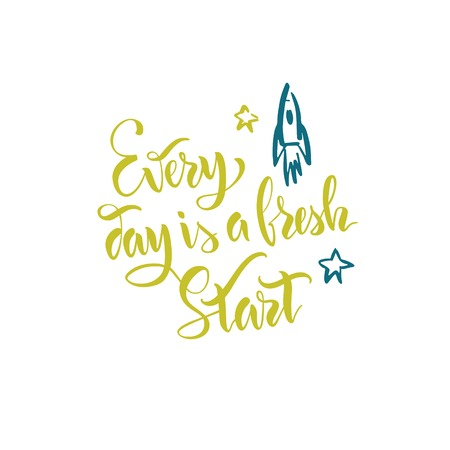 The stock vector.Lettering.Calligraphy.Motivating quote.Every day is a fresh start.Print for clothes, pattern for a card.