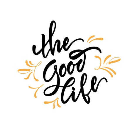 joy of life: Vector illustration. Stock vector. Calligraphy. Lettering - The Good Life. Motivational slogan - The Good Life. Positive emotions, joy. Print for clothing, shirts, bags. Quote for the card. The inscription is made brush marker.