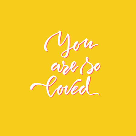 Vector illustration.Lettering.Calligraphy.Typographic composition.You are so loved phrase.Quote about love.Print for clothes.Element for graphic design. Brush marker. Illustration