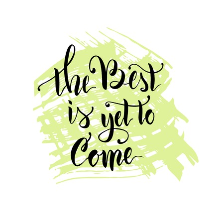 Vector illustration.Calligraphy.Lettering.The phrase The best is yet to come.Motivating quote.Positive.Typographic composition Brush marker. Illustration