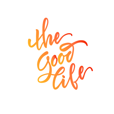 Vector illustration. Stock vector. Calligraphy. Lettering - The Good Life. Motivational slogan - The Good Life. Positive emotions, joy. Print for clothing, shirts, bags. Quote for the card. The inscription is made brush marker.