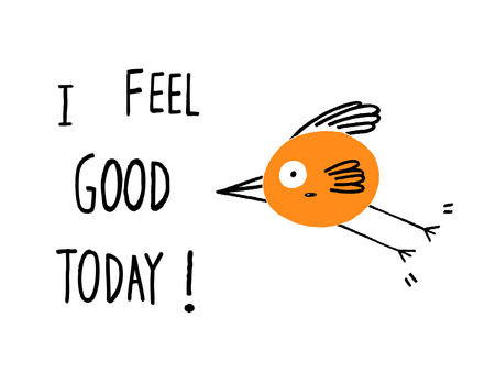 feel good: I Feel Good Today!. Happy bird hand drawn vector illustration