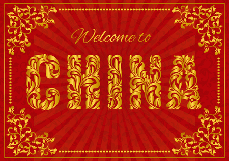 made in china: Inscription Welcome to CHINA. Golden decorative font made in swirls and floral elements on a red background witf fame and rays