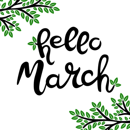 Hello March. Hand drawn lettering phrase isolated on the white background. The corners of the composition are decorated with twigs with green leaves