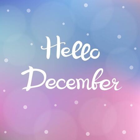 Hello December. Lettering. White handwritten text on a gentle blurry background with bokeh.