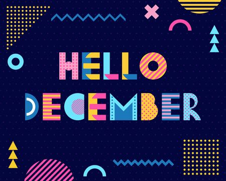 Hello December. Trendy geometric font in memphis style of 80s-90s. Text and abstract geometric shapes on striped dark blue background