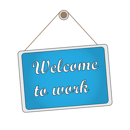 Illustration  vector  with a sign that have the text  Welcome to work  Vector