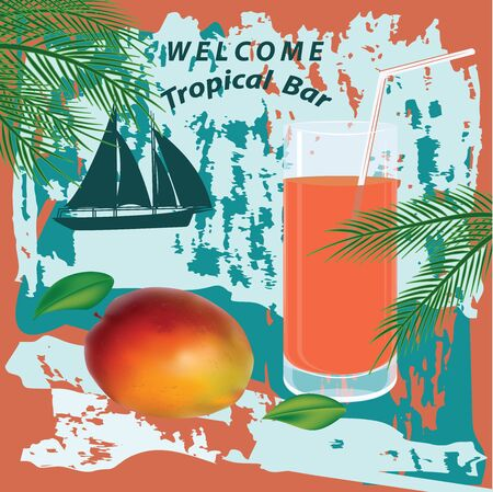 Welcome to the tropics bar - grunge style - realistic mango and a glass of juice - palm branches, sailboat - vector. Poster. Summer rest.