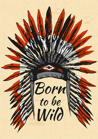 Vector illustration of Native Americans feather headdress with Born to be wild quote. Ink hand-drawn style on old yellow paper.