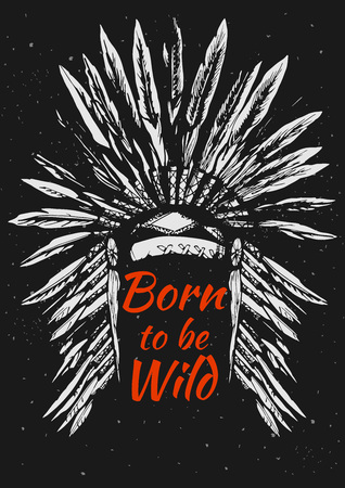Vector illustration of Native Americans feather headdress with Born to be wild quote. Ink hand-drawn style on grungy black background. Illustration