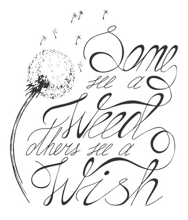 Vector illustration of a fluffy dandelion with calligraphy lettering composition romantic motivational quote Some see a weed, others see a wish. Vintage engraving style. Illustration