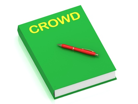 CROWD inscription on cover book and red pen on the book. 3D illustration isolated on white background illustration