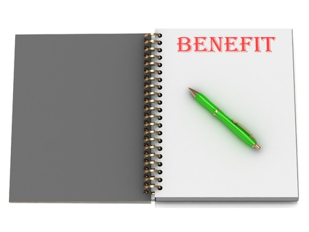 BENEFIT inscription on notebook page and the green handle. 3D illustration isolated on white background illustration