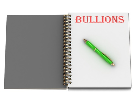 BULLIONS inscription on notebook page and the green handle. 3D illustration isolated on white background illustration