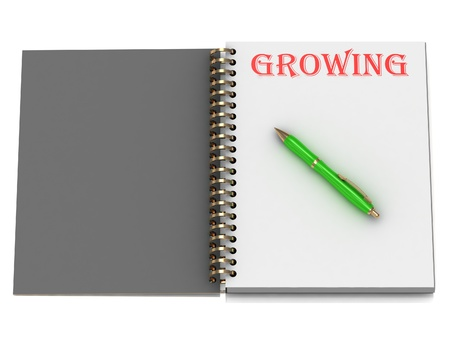 GROWING inscription on notebook page and the green handle. 3D illustration isolated on white background illustration
