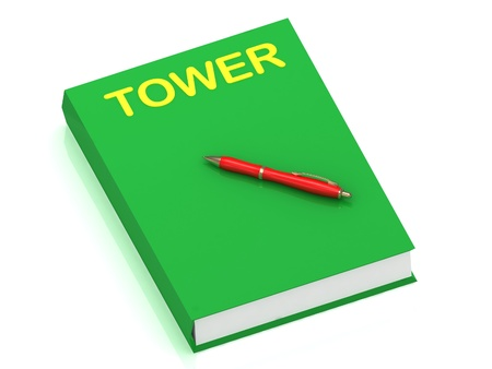 TOWER inscription on cover book and red pen on the book. 3D illustration isolated on white background illustration