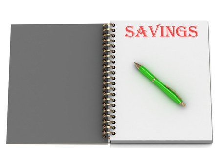 SAVINGS inscription on notebook page and the green handle. 3D illustration isolated on white background illustration
