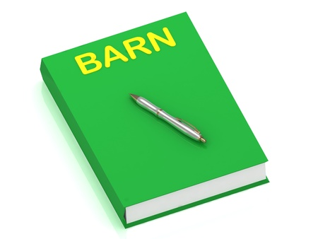 grainery: BARN name on cover book and silver pen on the book. 3D illustration isolated on white background