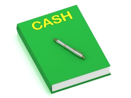 CASH nome sul libro di copertina e penna d'argento sul libro. 3D illustrazione isolato su sfondo bianco