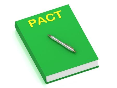 pacto: PACT nombre en el libro de la cubierta y de la pluma de plata en el libro. Ilustraci�n 3D aislada en el fondo blanco Foto de archivo