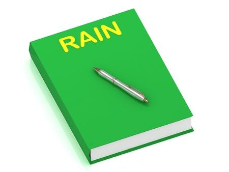 PIOGGIA nome sulla copertina del libro e la penna d'argento sul libro. 3D illustrazione isolato su sfondo bianco