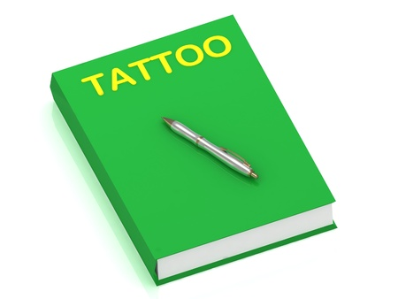 TATTOO name on cover book and silver pen on the book. 3D illustration isolated on white background illustration