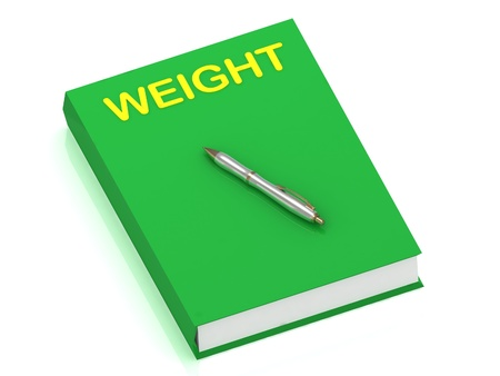 WEIGHT name on cover book and silver pen on the book  3D illustration isolated on white background Stock Illustration - 15186686