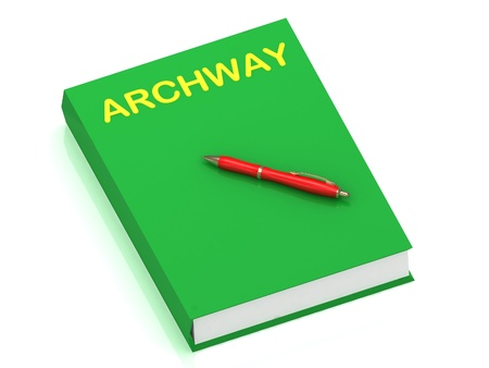 archway: ARCHWAY name on cover book and red pen on the book. 3D illustration isolated on white background