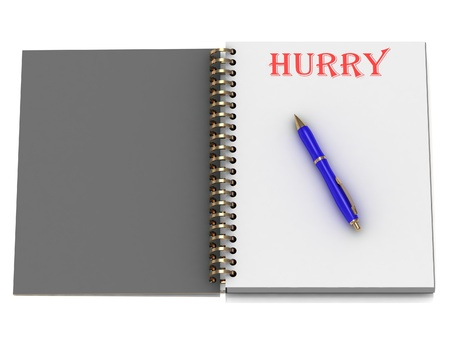 HURRY word on notebook page and the blue handle. 3D illustration on white background illustration