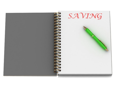 SAVING word on notebook page and the gold-green pen. 3D illustration on white background illustration